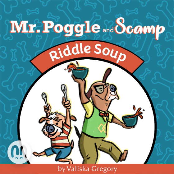 Riddle Soup (A Mr. Poggle and Scamp book)