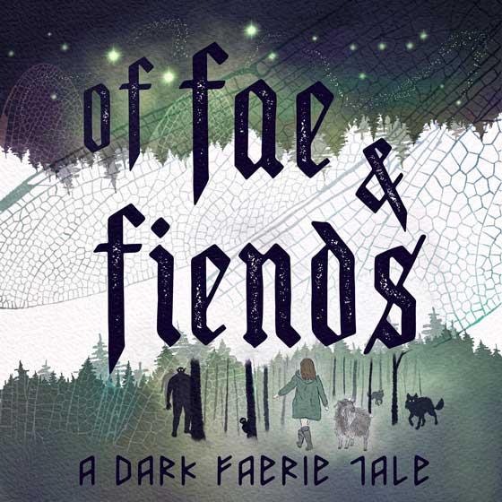 Of Fae and Fiends: A Dark Faerie Tale