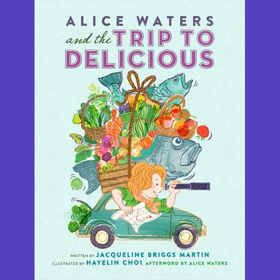 Alice Waters and the Trip to Delicious
