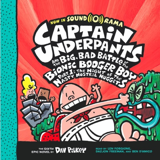 Captain Underpants and the Big, Bad, Battle of the Bionic Booger Boy, Part 1: The Night of the Nasty Nostril Nuggets (Book #6)