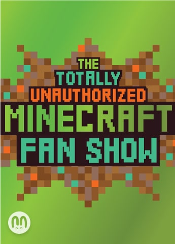 The Totally Unauthorized Minecraft Fan Show