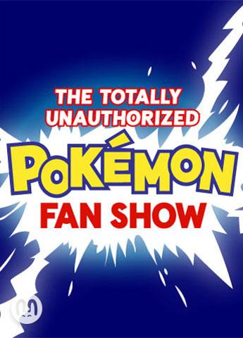 The Totally Unauthorized Pokémon Fan Show
